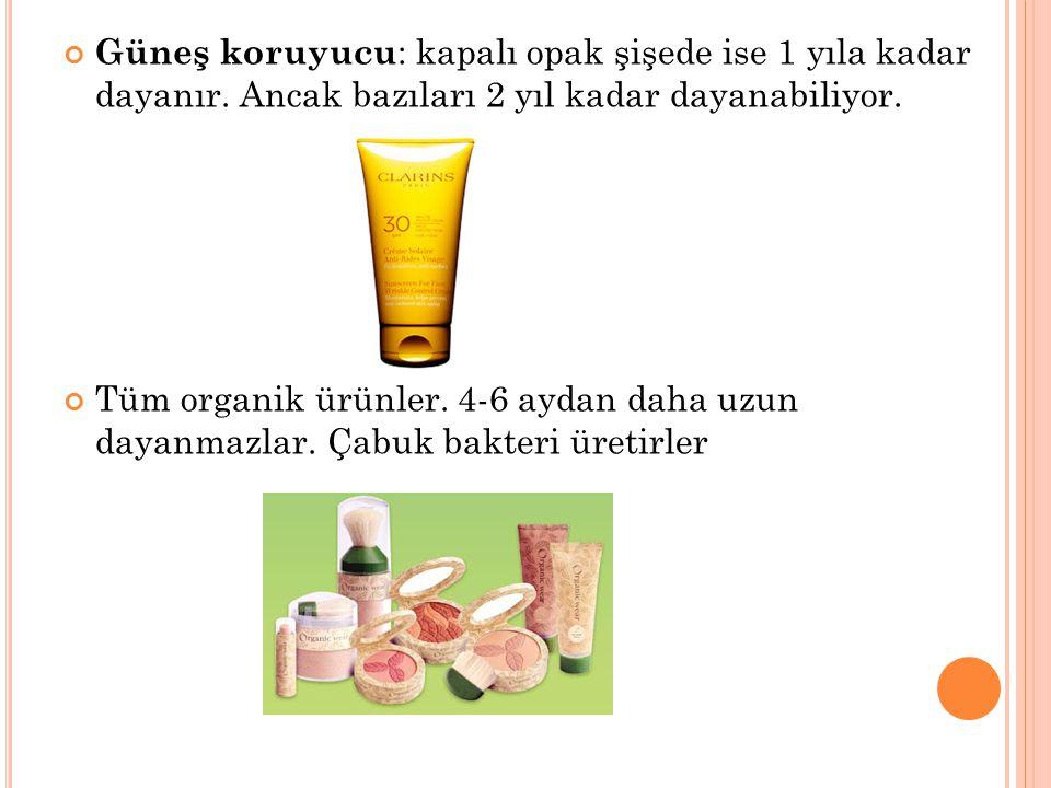 Güneş koruyucu: kapalı opak şişede ise 1 yıla kadar dayanır
