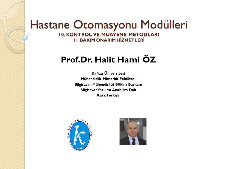 Prof.Dr. Halit Hami ÖZ Hastane Otomasyonu Modülleri 10. KONTROL VE MUAYENE METODLARI 11. BAKIM ONARIM HİZMETLERİ.