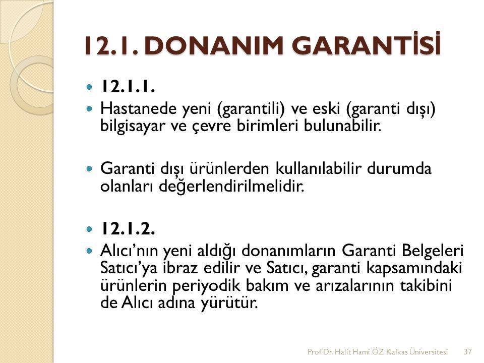 12.1. DONANIM GARANTİSİ 12.1.1. Hastanede yeni (garantili) ve eski (garanti dışı) bilgisayar ve çevre birimleri bulunabilir.