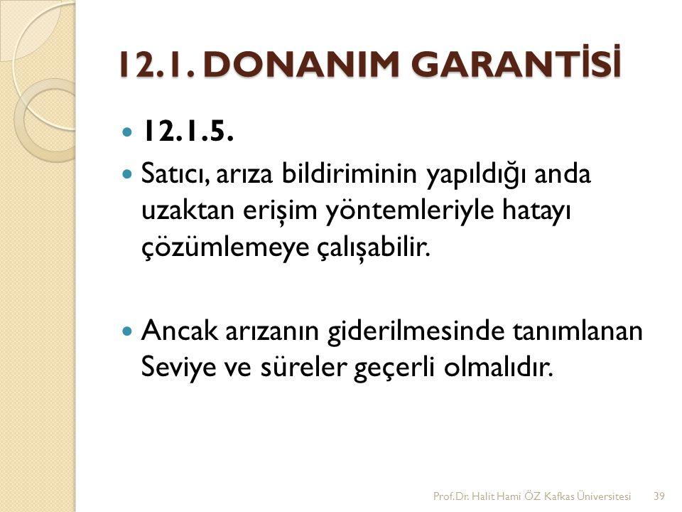 12.1. DONANIM GARANTİSİ 12.1.5. Satıcı, arıza bildiriminin yapıldığı anda uzaktan erişim yöntemleriyle hatayı çözümlemeye çalışabilir.