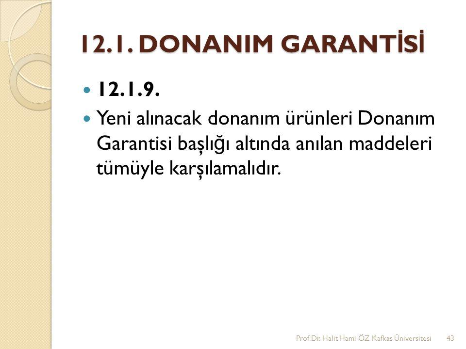 12.1. DONANIM GARANTİSİ 12.1.9. Yeni alınacak donanım ürünleri Donanım Garantisi başlığı altında anılan maddeleri tümüyle karşılamalıdır.