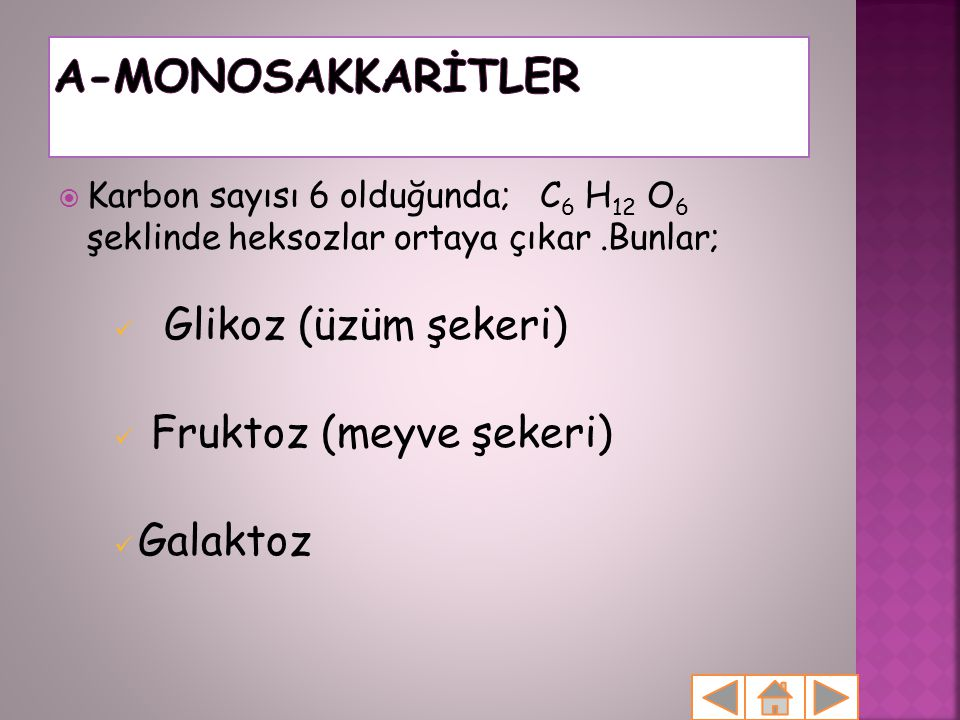 A-MONOSAKKARİTLER Glikoz (üzüm şekeri) Fruktoz (meyve şekeri) Galaktoz