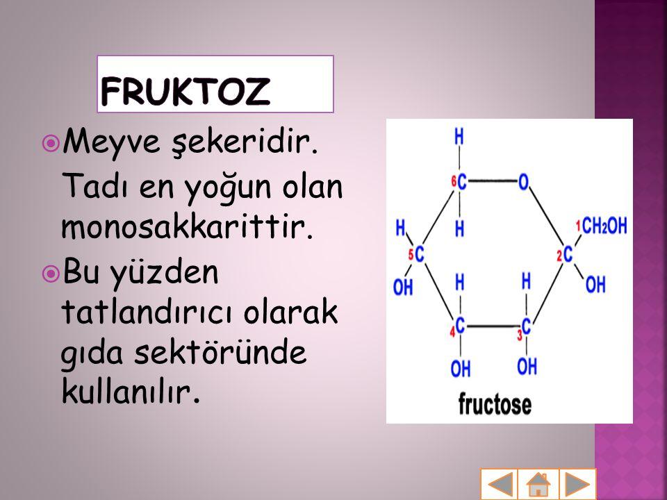 FRUKTOZ Meyve şekeridir. Tadı en yoğun olan monosakkarittir.