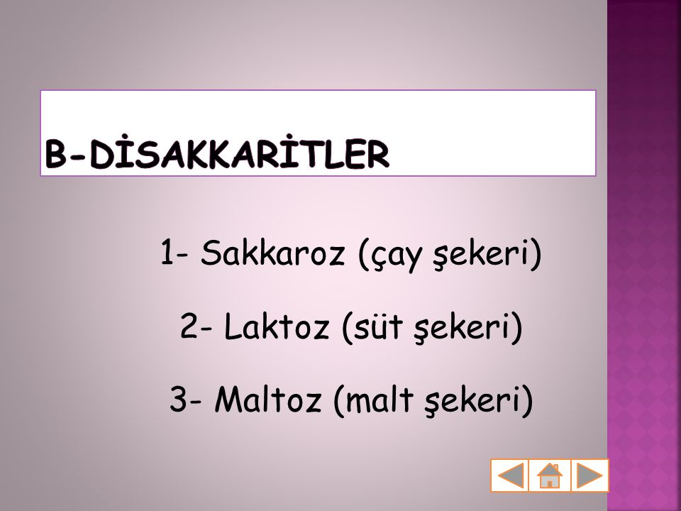 B-DİSAKKARİTLER 1- Sakkaroz (çay şekeri) 2- Laktoz (süt şekeri) 3- Maltoz (malt şekeri)