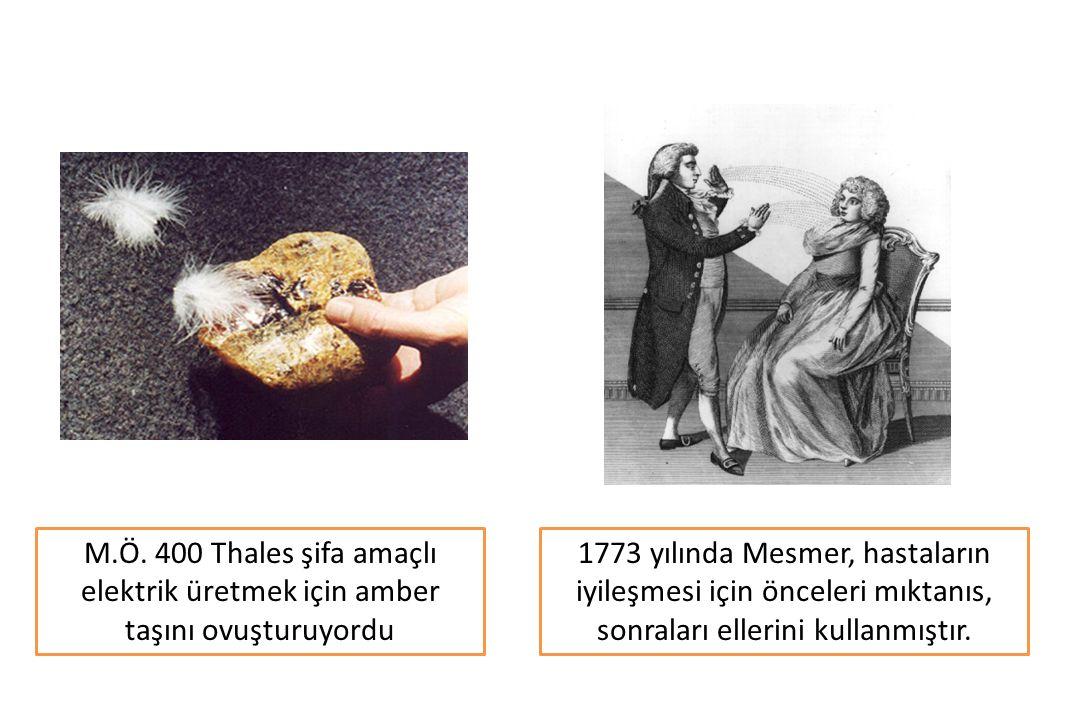 M.Ö. 400 Thales şifa amaçlı elektrik üretmek için amber taşını ovuşturuyordu