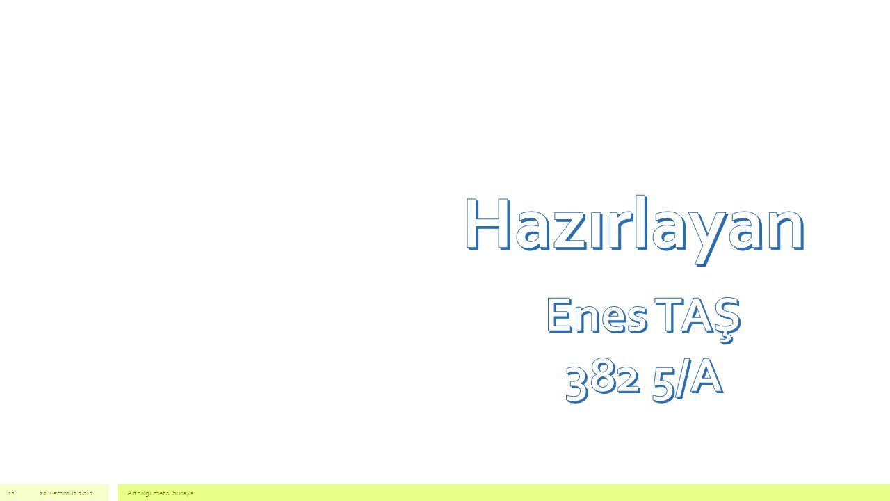 Hazırlayan Enes TAŞ 382 5/A 22 Temmuz 2012 Altbilgi metni buraya