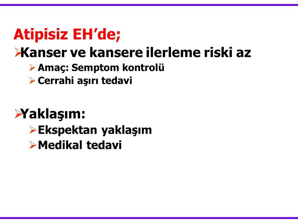 Atipisiz EH'de; Kanser ve kansere ilerleme riski az Yaklaşım: