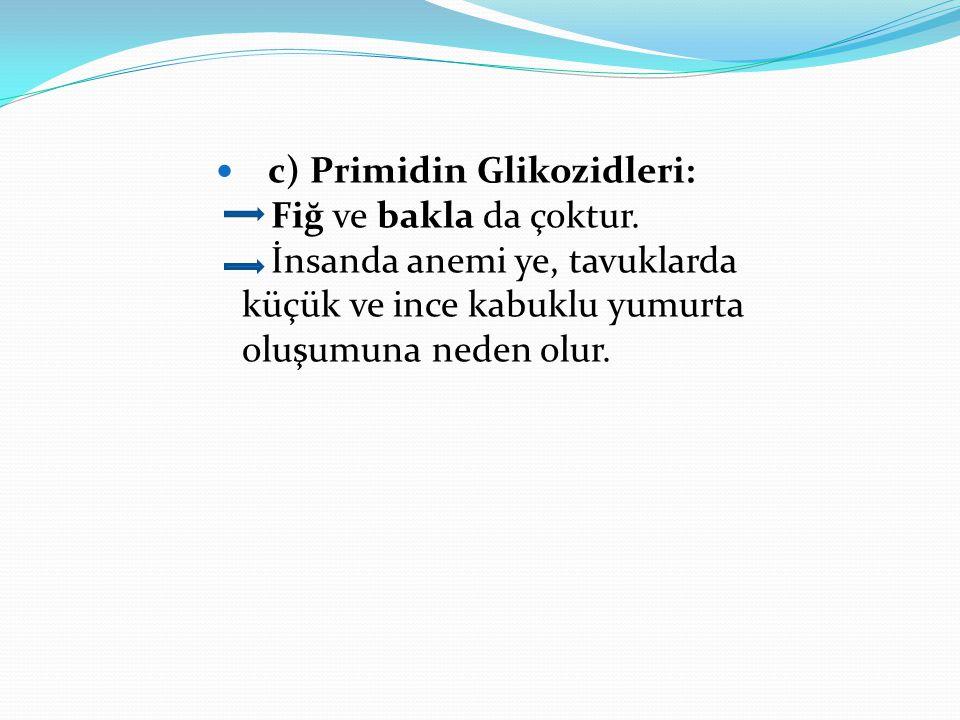 c) Primidin Glikozidleri:. Fiğ ve bakla da çoktur