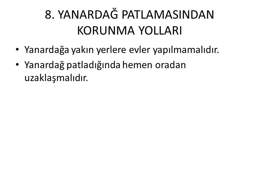 8. YANARDAĞ PATLAMASINDAN KORUNMA YOLLARI