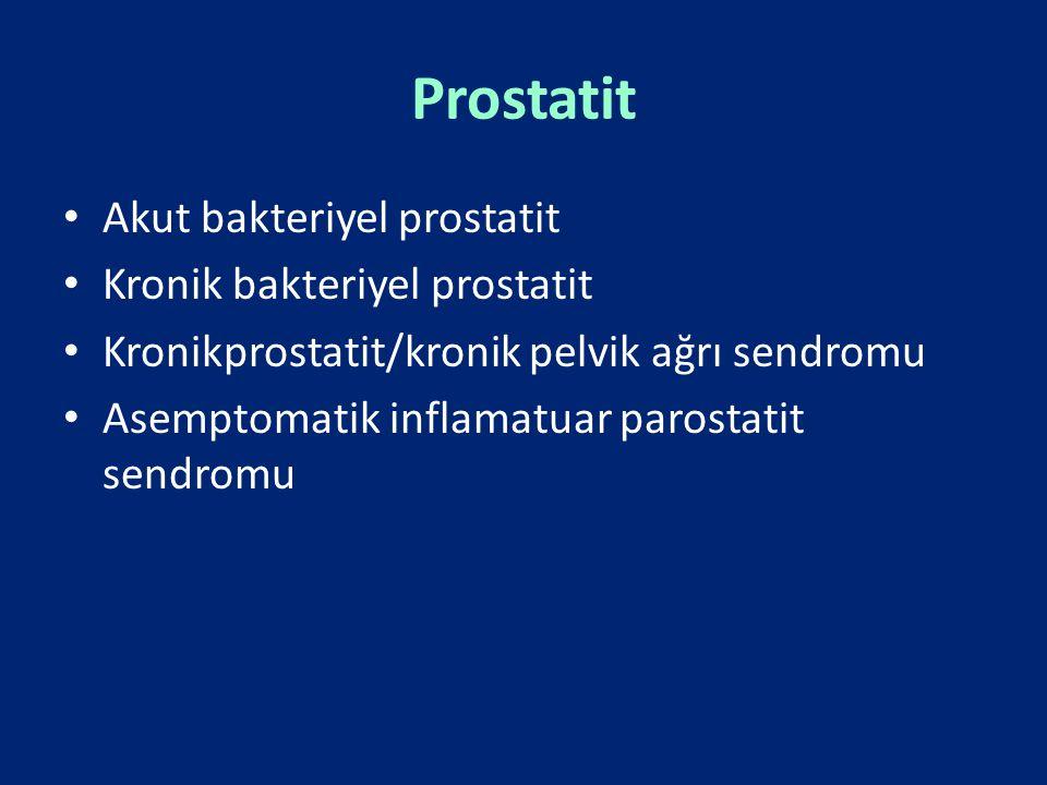 Prostatit Akut bakteriyel prostatit Kronik bakteriyel prostatit