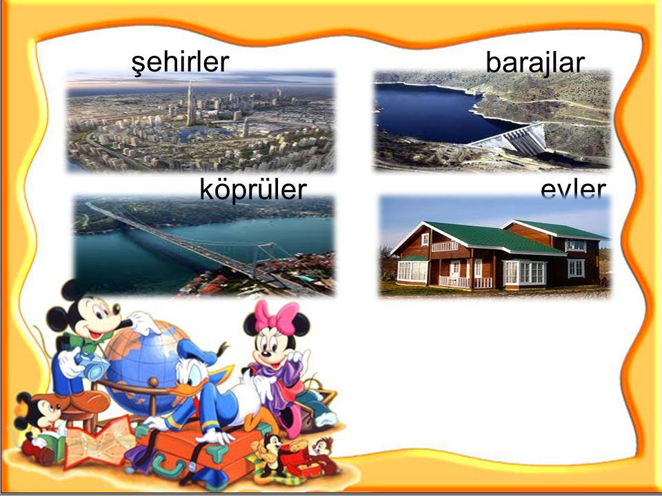 şehirler barajlar köprüler evler