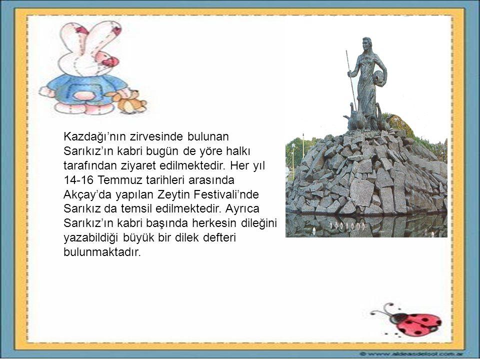 Kazdağı'nın zirvesinde bulunan Sarıkız'ın kabri bugün de yöre halkı tarafından ziyaret edilmektedir.
