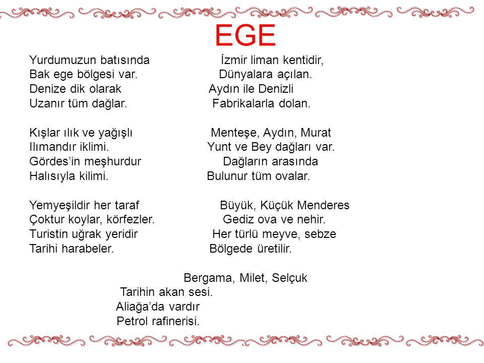 EGE Yurdumuzun batısında İzmir liman kentidir,