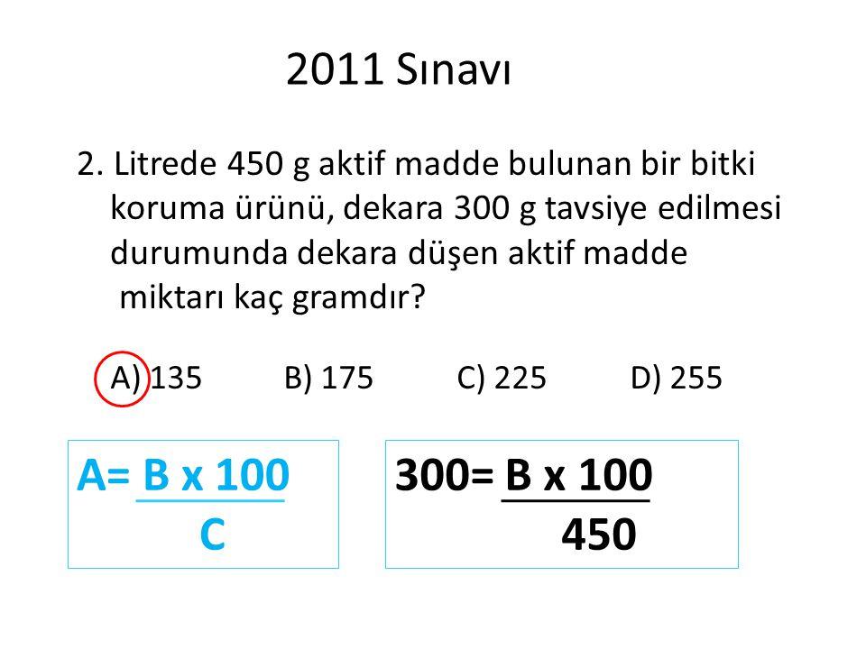 2011 Sınavı 2. Litrede 450 g aktif madde bulunan bir bitki. koruma ürünü, dekara 300 g tavsiye edilmesi.