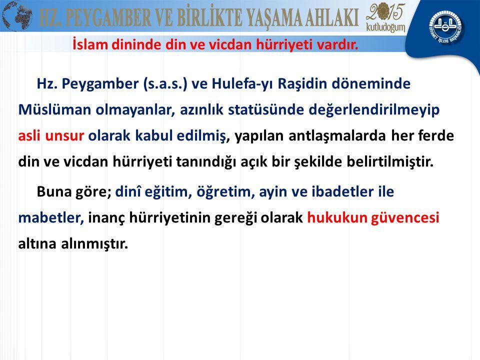 İslam dininde din ve vicdan hürriyeti vardır.