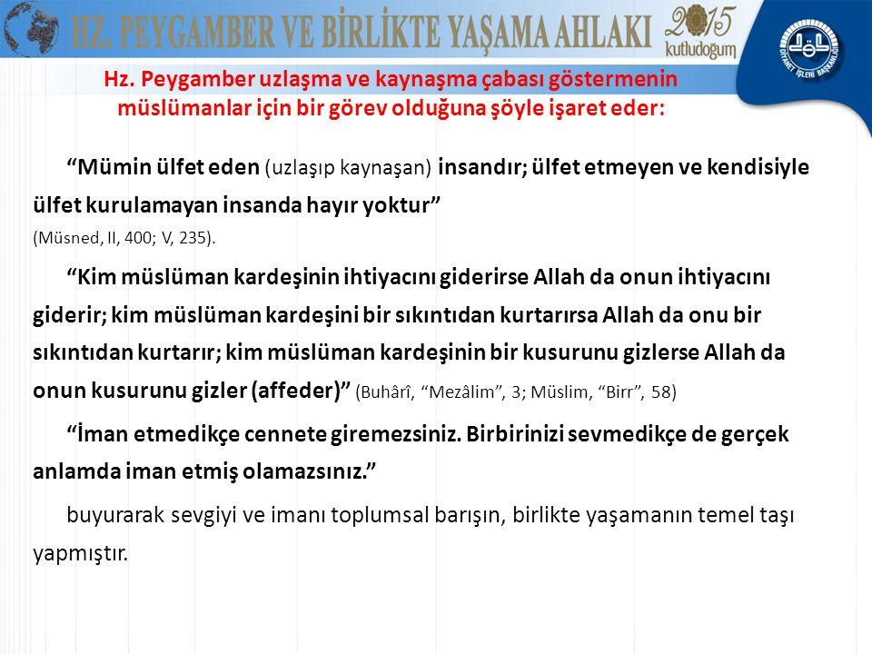 Hz. Peygamber uzlaşma ve kaynaşma çabası göstermenin müslümanlar için bir görev olduğuna şöyle işaret eder: