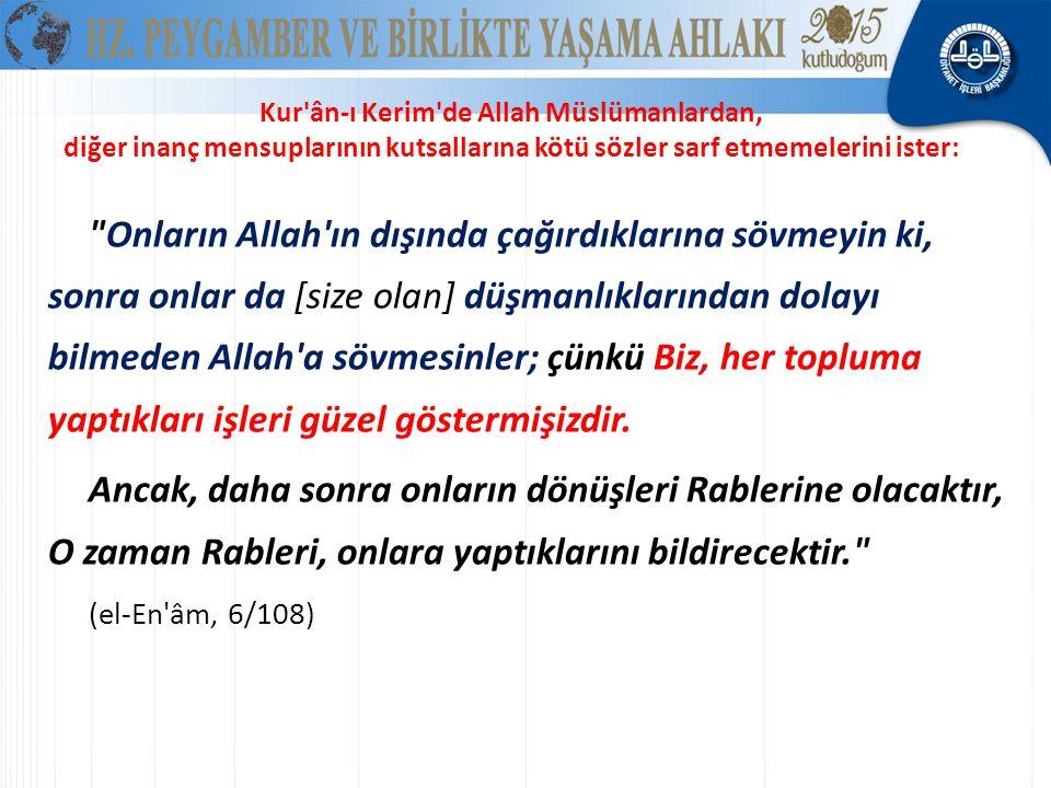 Kur ân-ı Kerim de Allah Müslümanlardan, diğer inanç mensuplarının kutsallarına kötü sözler sarf etmemelerini ister: