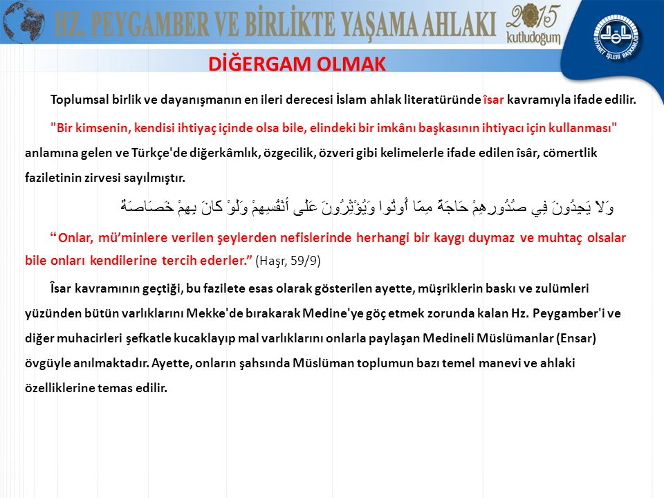 DİĞERGAM OLMAK Toplumsal birlik ve dayanışmanın en ileri derecesi İslam ahlak literatüründe îsar kavramıyla ifade edilir.