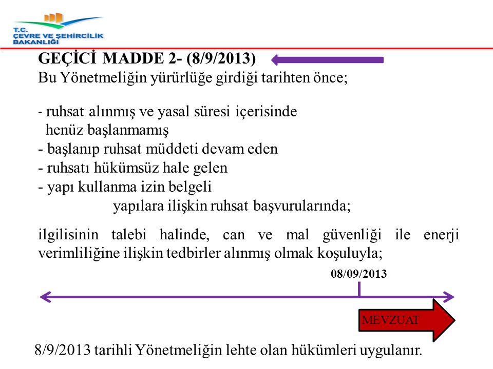 GEÇİCİ MADDE 2- (8/9/2013) Bu Yönetmeliğin yürürlüğe girdiği tarihten önce; - ruhsat alınmış ve yasal süresi içerisinde.