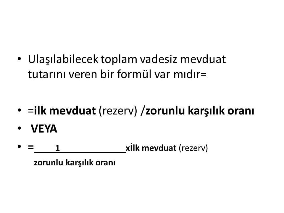 =ilk mevduat (rezerv) /zorunlu karşılık oranı VEYA