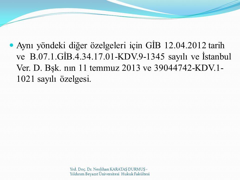 Aynı yöndeki diğer özelgeleri için GİB 12. 04. 2012 tarih ve B. 07. 1