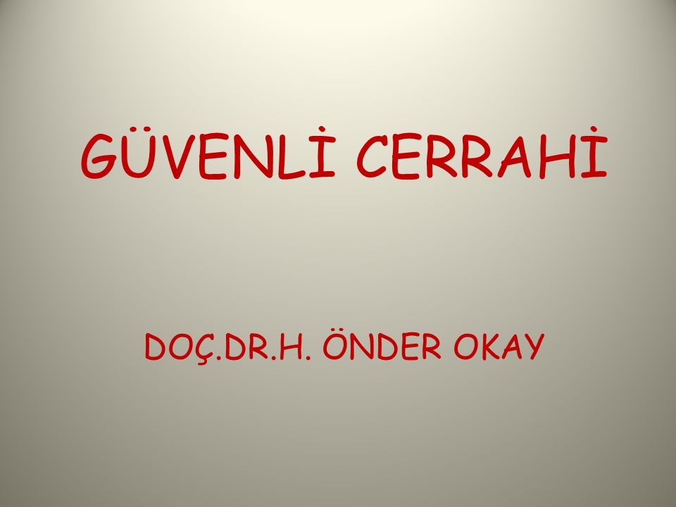 GÜVENLİ CERRAHİ DOÇ.DR.H. ÖNDER OKAY