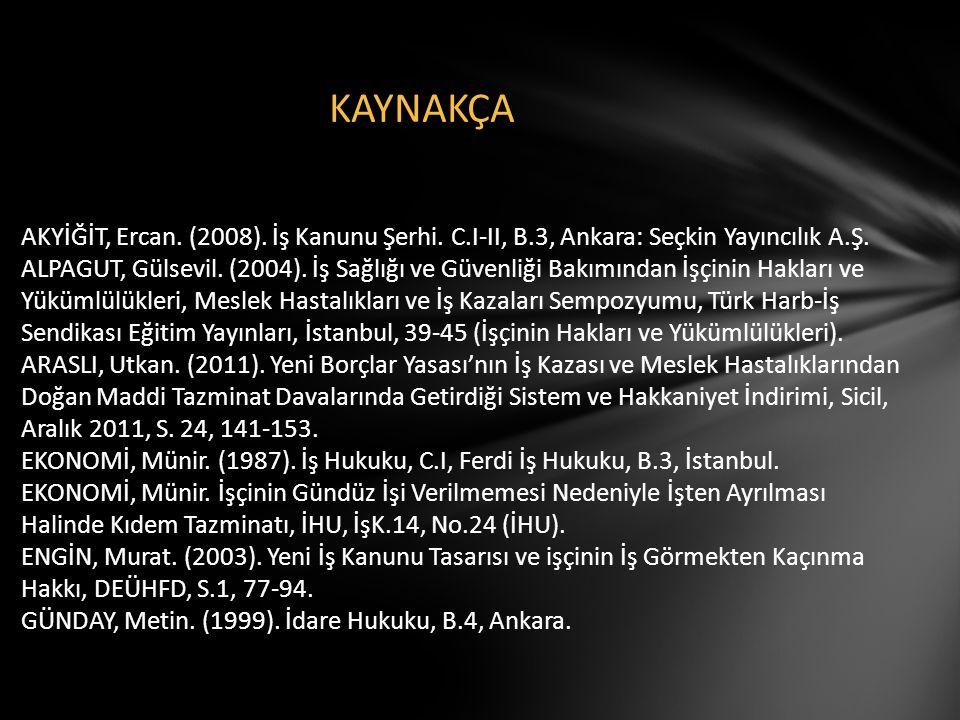 KAYNAKÇA AKYİĞİT, Ercan. (2008). İş Kanunu Şerhi. C. I-II, B