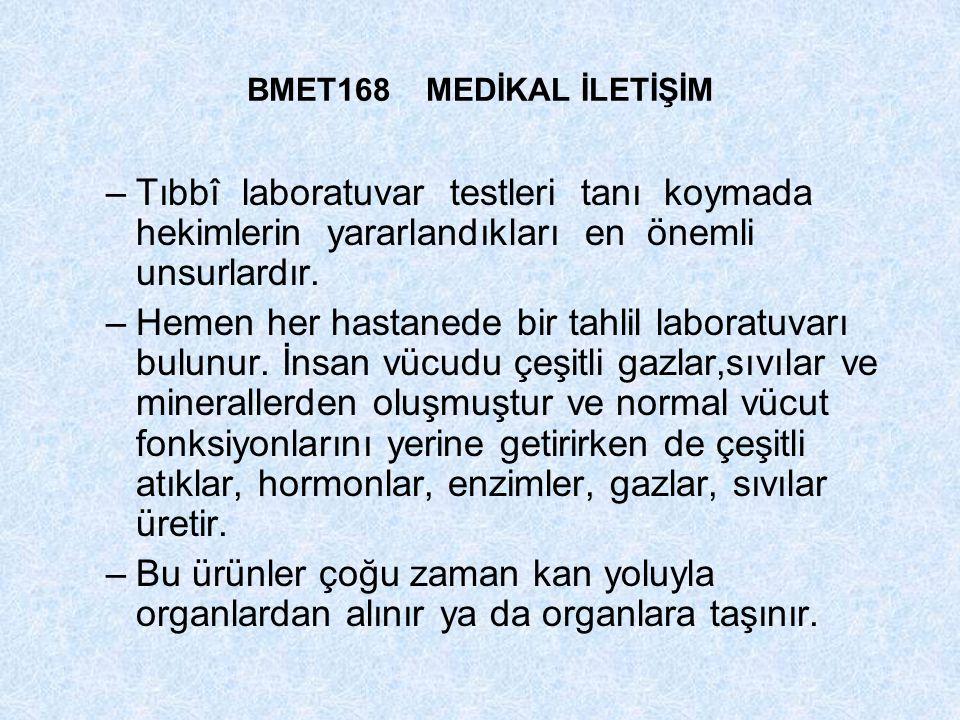 BMET168 MEDİKAL İLETİŞİM Tıbbî laboratuvar testleri tanı koymada hekimlerin yararlandıkları en önemli unsurlardır.