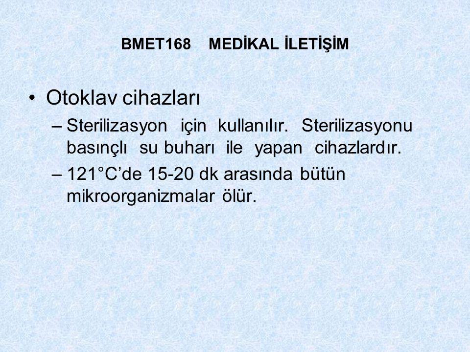 BMET168 MEDİKAL İLETİŞİM Otoklav cihazları. Sterilizasyon için kullanılır. Sterilizasyonu basınçlı su buharı ile yapan cihazlardır.