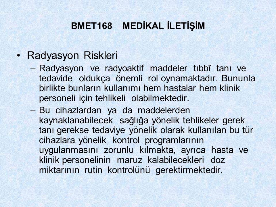 Radyasyon Riskleri BMET168 MEDİKAL İLETİŞİM
