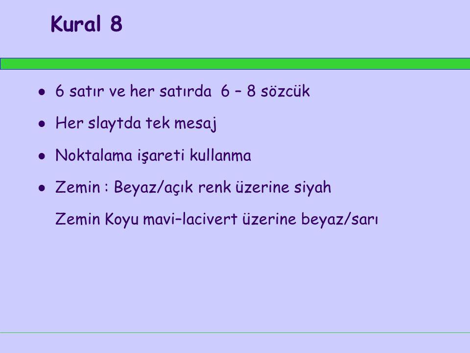 Kural 8 6 satır ve her satırda 6 – 8 sözcük Her slaytda tek mesaj