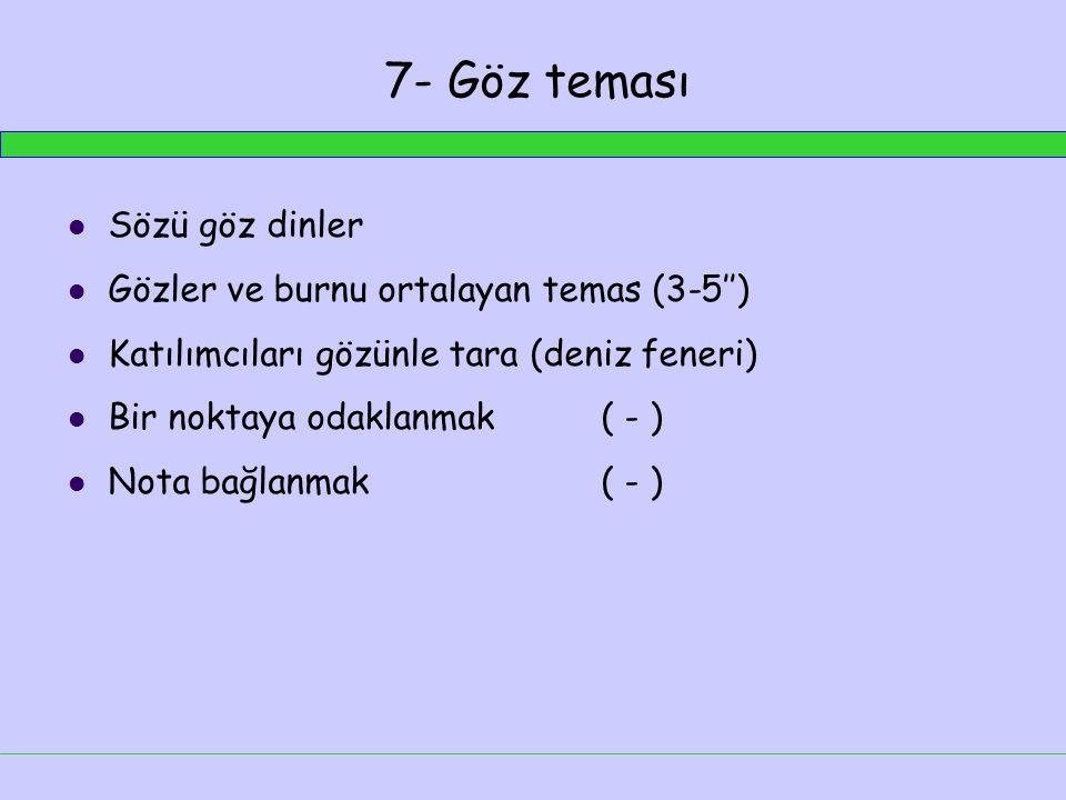 7- Göz teması Sözü göz dinler Gözler ve burnu ortalayan temas (3-5'')