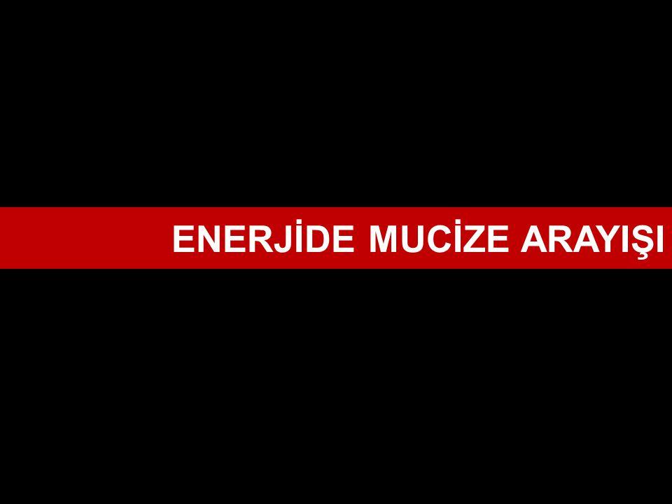 ENERJİDE MUCİZE ARAYIŞI