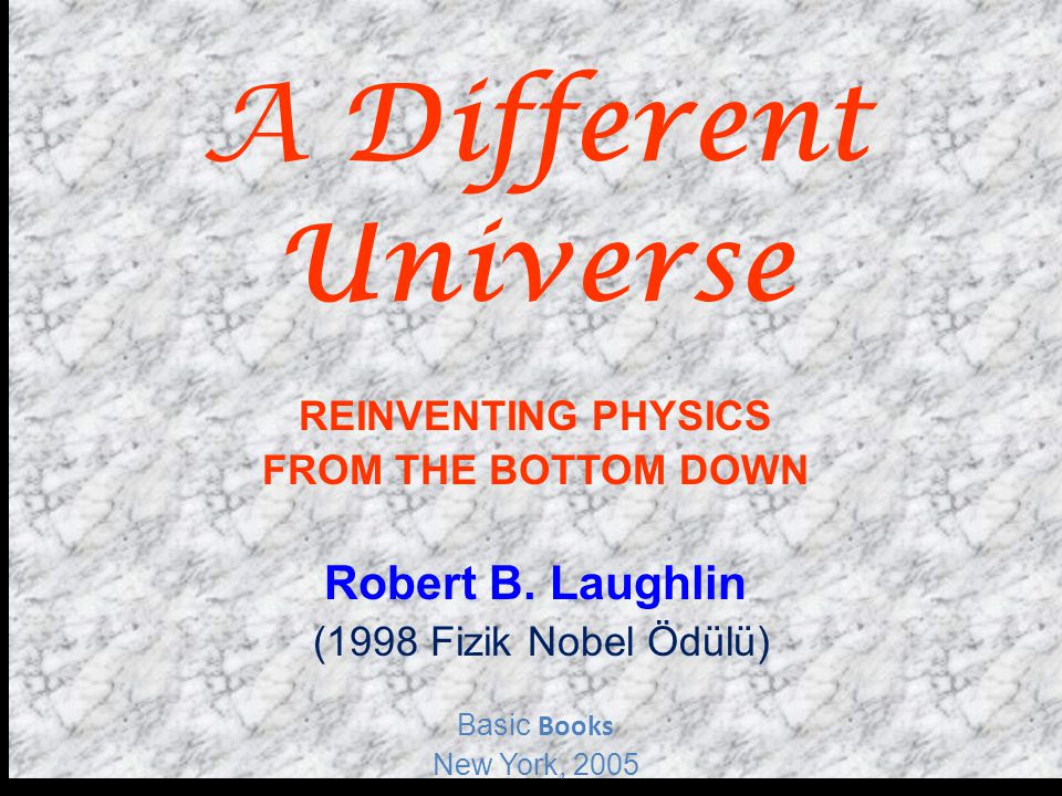 A Different Universe Robert B. Laughlin REINVENTING PHYSICS