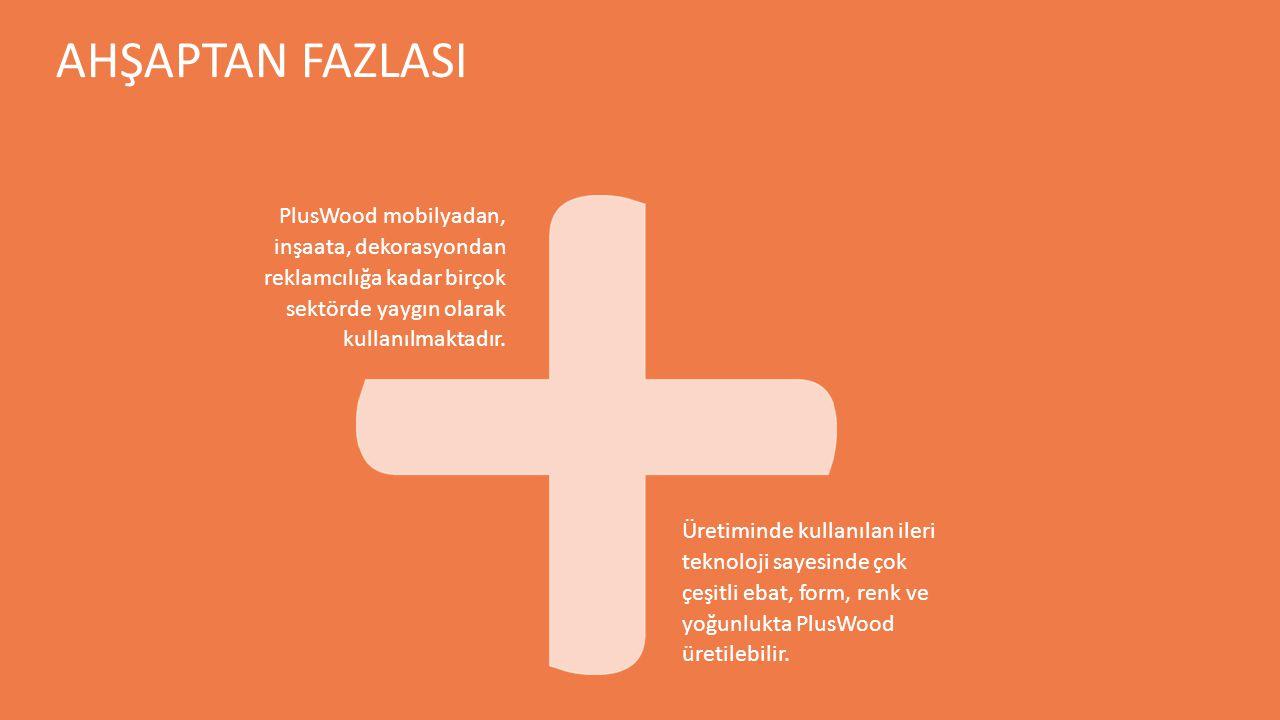 AHŞAPTAN FAZLASI PlusWood mobilyadan, inşaata, dekorasyondan reklamcılığa kadar birçok sektörde yaygın olarak kullanılmaktadır.