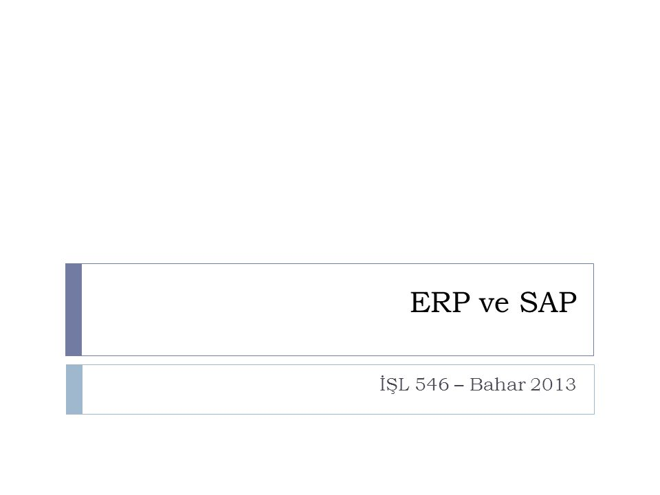ERP ve SAP İŞL 546 – Bahar 2013