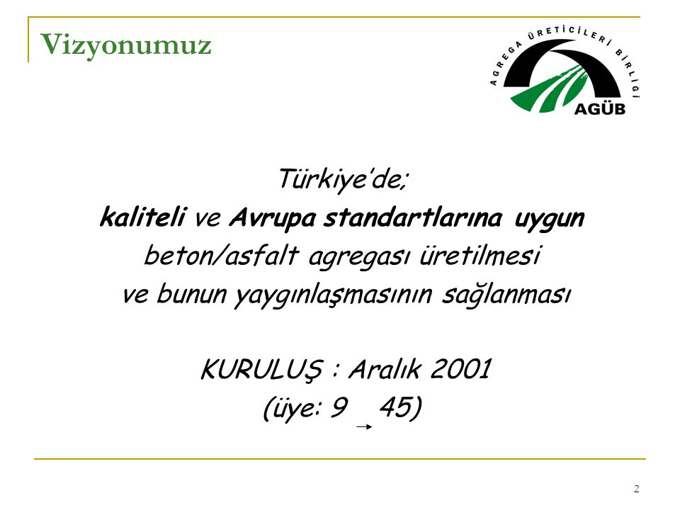 Vizyonumuz Türkiye'de; kaliteli ve Avrupa standartlarına uygun