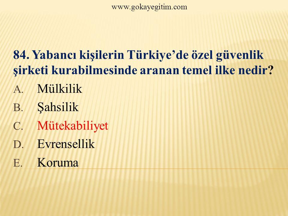 www.gokayegitim.com 84. Yabancı kişilerin Türkiye'de özel güvenlik şirketi kurabilmesinde aranan temel ilke nedir
