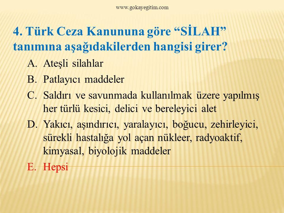 www.gokayegitim.com 4. Türk Ceza Kanununa göre SİLAH tanımına aşağıdakilerden hangisi girer Ateşli silahlar.