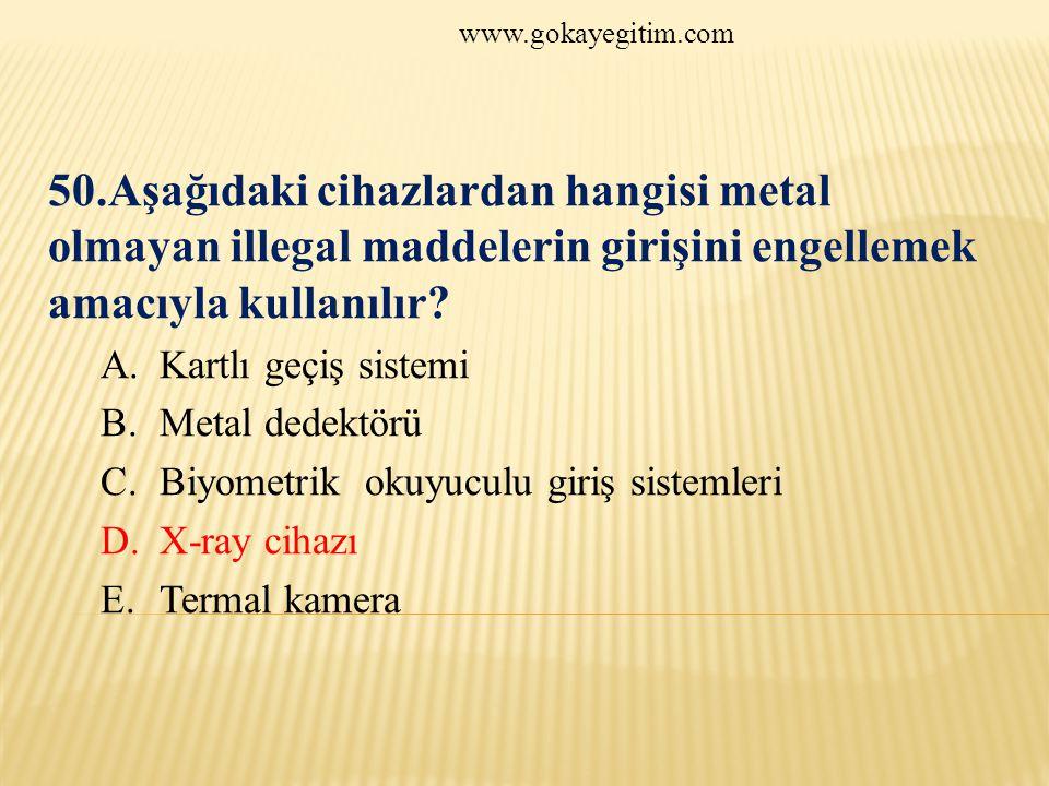 www.gokayegitim.com 50.Aşağıdaki cihazlardan hangisi metal olmayan illegal maddelerin girişini engellemek amacıyla kullanılır