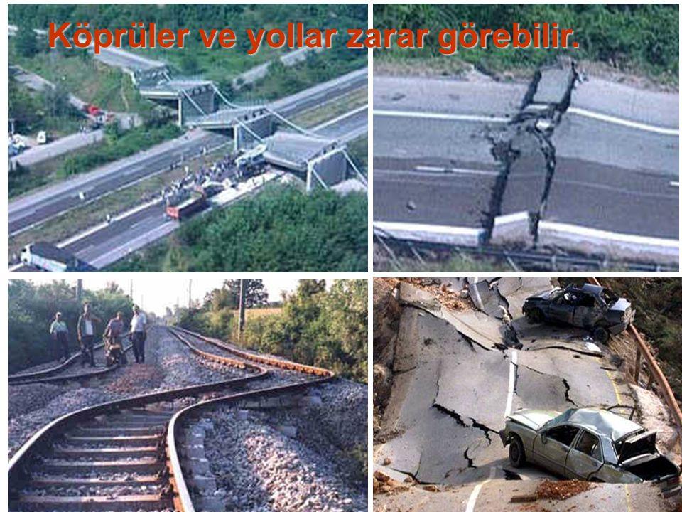 Köprüler ve yollar zarar görebilir.