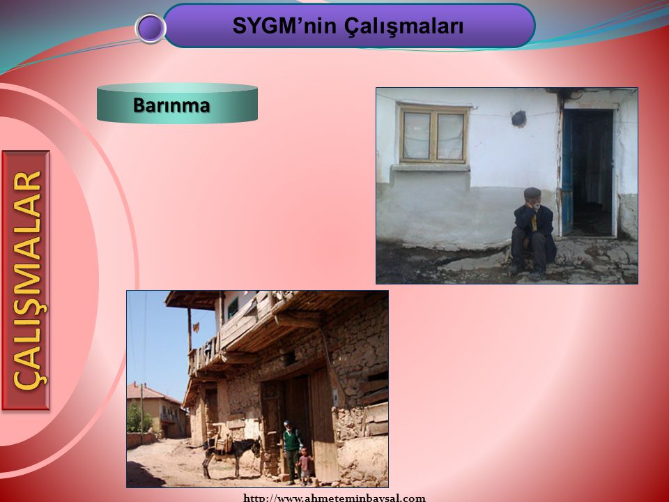 SYGM'nin Çalışmaları Barınma ÇALIŞMALAR http://www.ahmeteminbaysal.com