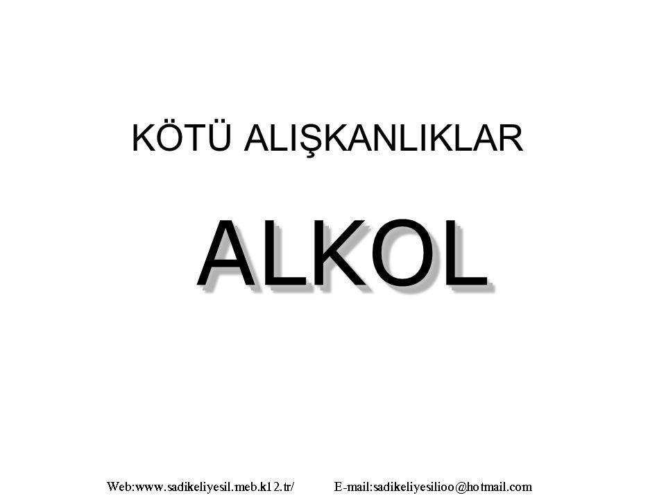 KÖTÜ ALIŞKANLIKLAR ALKOL