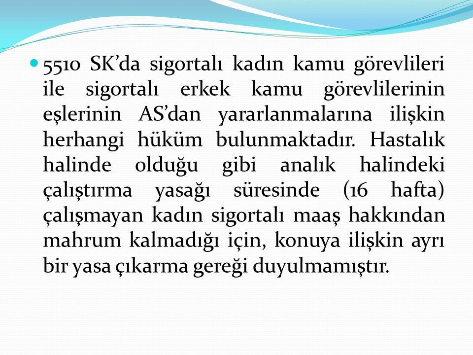 5510 SK'da sigortalı kadın kamu görevlileri ile sigortalı erkek kamu görevlilerinin eşlerinin AS'dan yararlanmalarına ilişkin herhangi hüküm bulunmaktadır.