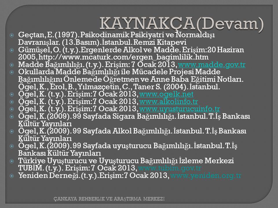KAYNAKÇA(Devam) Geçtan, E.(1997). Psikodinamik Psikiyatri ve Normaldışı Davranışlar. (13.Basım).İstanbul. Remzi Kitapevi.