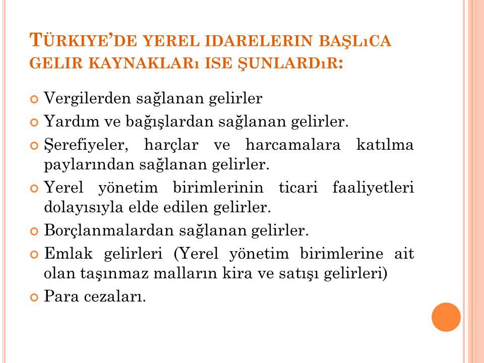 Türkiye'de yerel idarelerin başlıca gelir kaynakları ise şunlardır: