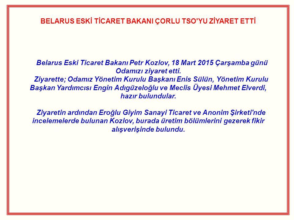 BELARUS ESKİ TİCARET BAKANI ÇORLU TSO YU ZİYARET ETTİ