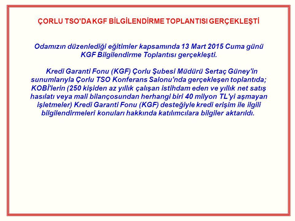 ÇORLU TSO DA KGF BİLGİLENDİRME TOPLANTISI GERÇEKLEŞTİ