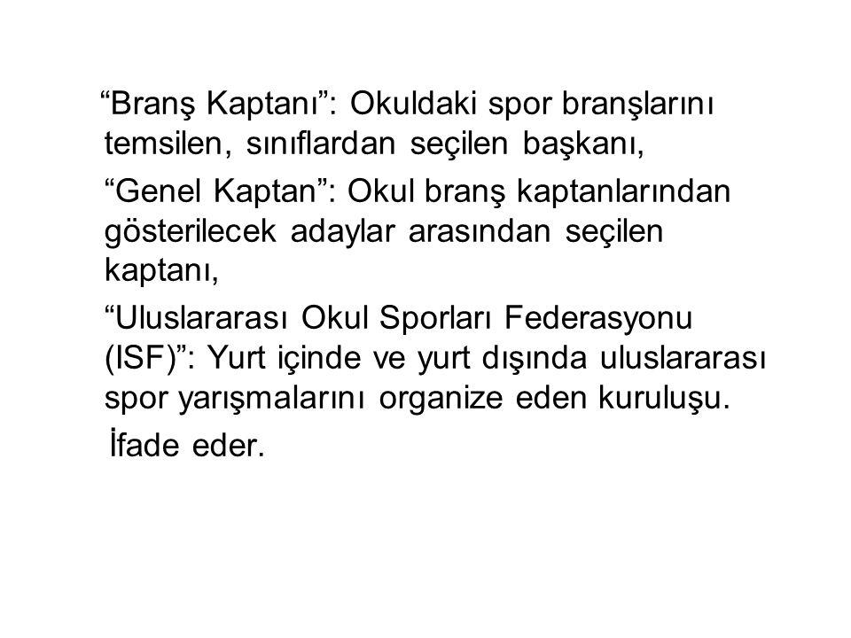 Branş Kaptanı : Okuldaki spor branşlarını temsilen, sınıflardan seçilen başkanı,