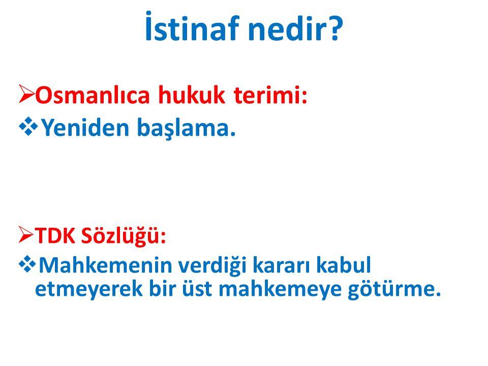 İstinaf nedir Osmanlıca hukuk terimi: Yeniden başlama. TDK Sözlüğü: